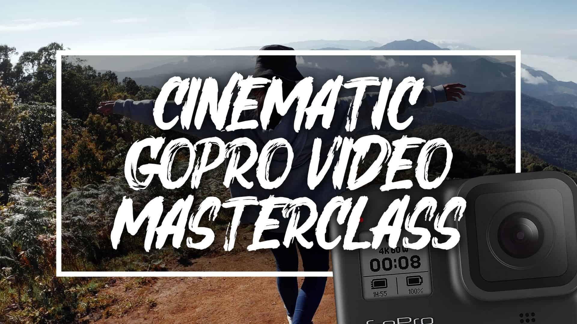 Cinematic GoPro Video Masterclass