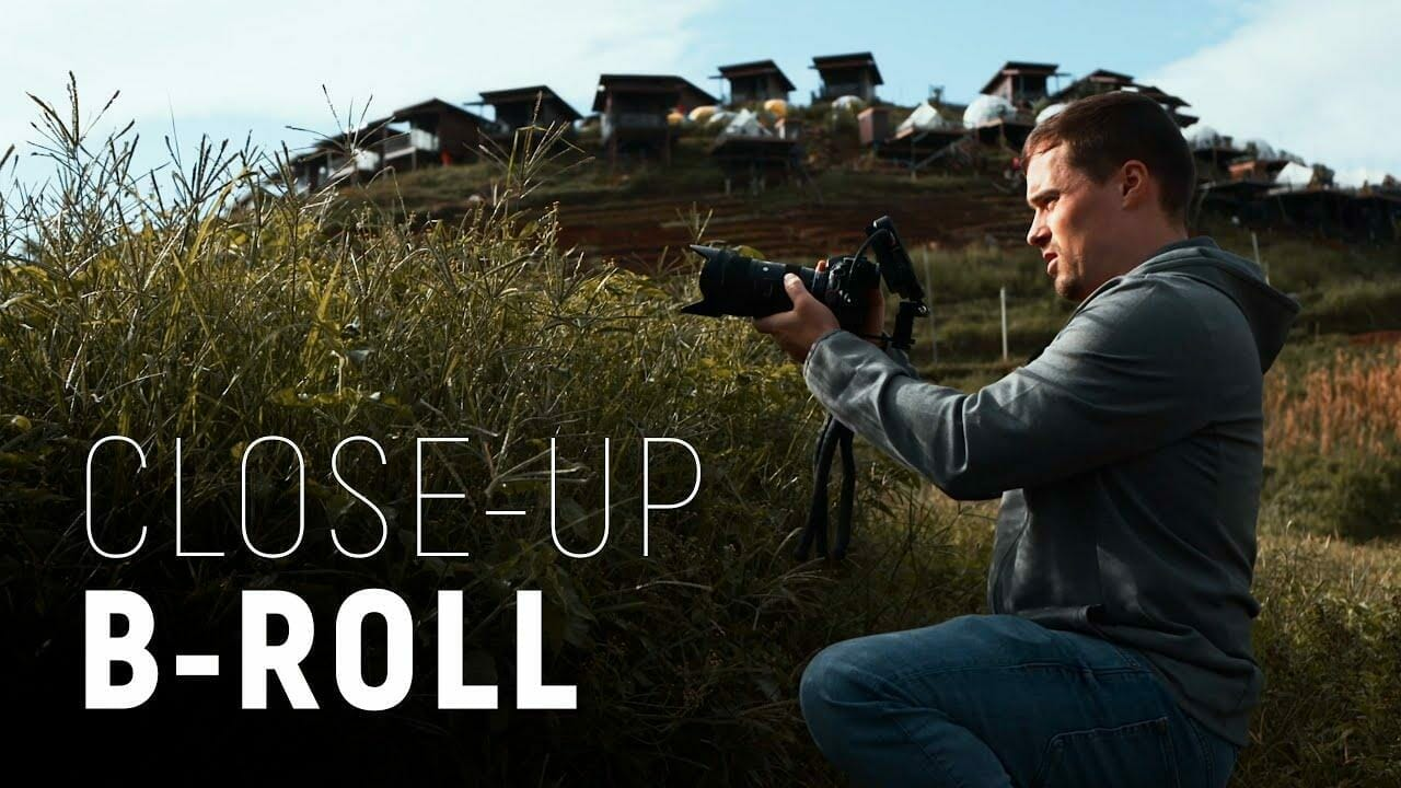 Four Easy Tips for Better Close-Up B-Roll Footage